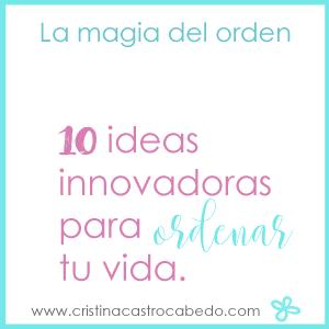 La magia del orden: 10 ideas para ordenar tu casa y tu vida.