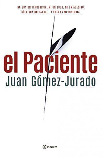 El paciente, novela de intriga de Juan Gómez-Jurado. ¿Qué NO serías capaz de hacer para salvar la vida de tu hija?